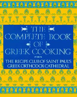 The Complete Book of Greek Cooking By St. Paul's Greek Orthodox Cathedral (Hempstead, N. Y.)/ Malhado, Manny (ILT)